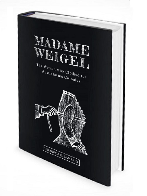BIOGRAPHY: 'Madame Weigel: the Woman who Clothed the Australasian Colonies'